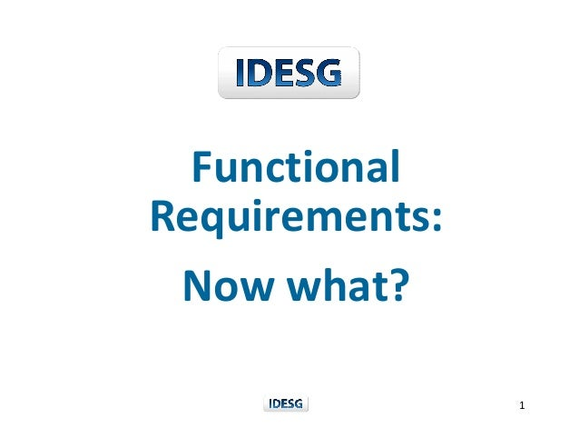 1 Functional  Requirements:  Now what?