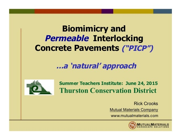 "Biomimicry and Permeable Interlocking Concrete Pavements (""PICP"") …a 'natural' approach Rick Crooks Mutual Materials Compa..."