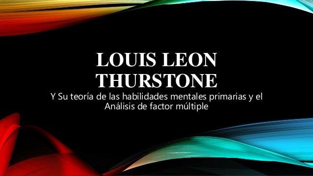 LOUIS LEON THURSTONE Y Su teoría de las habilidades mentales primarias y el Análisis de factor múltiple