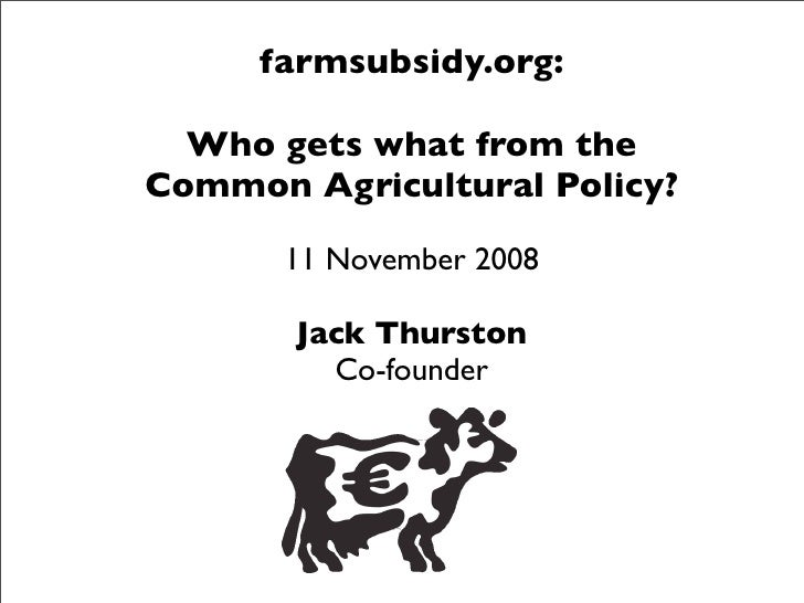 farmsubsidy.org:    Who gets what from the Common Agricultural Policy?         11 November 2008         Jack Thurston     ...