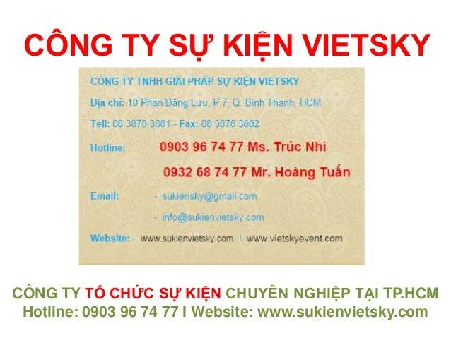 CÔNG TY SỰ KIỆN VIETSKY CÔNG TY TỔ CHỨC SỰ KIỆN CHUYÊN NGHIỆP TẠI TP.HCM Hotline: 0903 96 74 77 I Website: www.sukienviets...