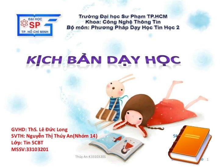 GVHD: ThS. Lê Đức LongSVTH: Nguyễn Thị Thúy An(Nhóm 14)Lớp: Tin 5CBTMSSV:33103201                        Thúy An-K33103201...