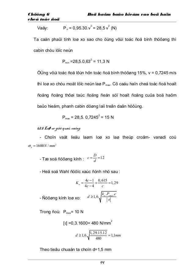 Chöông 6 Boä haõm baûo hieåm vaø boä haïn cheá toác ñoä Vaäy: P ' n = 0,95.30.v 2 = 28,5 v 2 (N) Ta caàn phaûi tính loø xo...