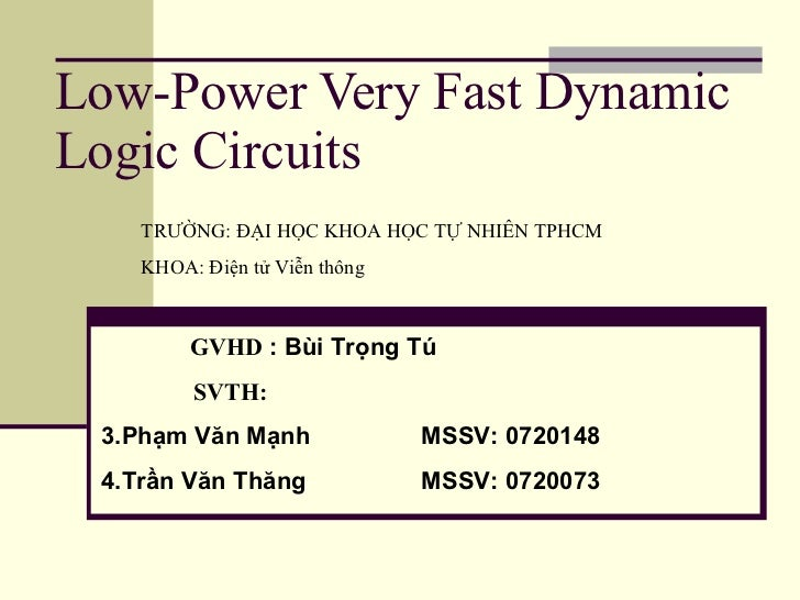 Low-Power Very Fast Dynamic Logic Circuits <ul><li>GVHD  : Bùi Trọng Tú  </li></ul><ul><li>  SVTH: </li></ul><ul><li>Phạm ...
