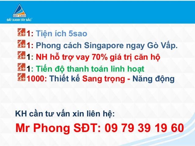 1: Tiện ích 5sao  1: Phong cách Singapore ngay Gò Vấp.  1: NH hỗ trợ vay 70% giá trị căn hộ  1: Tiến độ thanh toán linh ho...