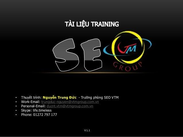 • • • • •  Thuyết trình: Nguyễn Trung Đức - Trưởng phòng SEO VTM Work-Email: trungduc-nguyen@vtmgroup.com.vn Personal-Emai...
