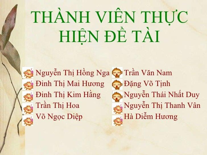 THÀNH VIÊN THỰC HIỆN ĐỀ TÀI <ul><li>Nguyễn Thị Hồng Nga </li></ul><ul><li>Đinh Thị Mai Hương </li></ul><ul><li>Đinh Thị Ki...