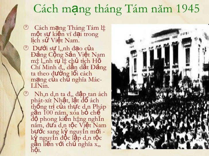 Cách mạng tháng Tám năm 1945 <ul><li>   Cách mạng Tháng Tám là một sự kiện vĩ đại trong lịch sử Việt Nam. </li></ul><ul><...