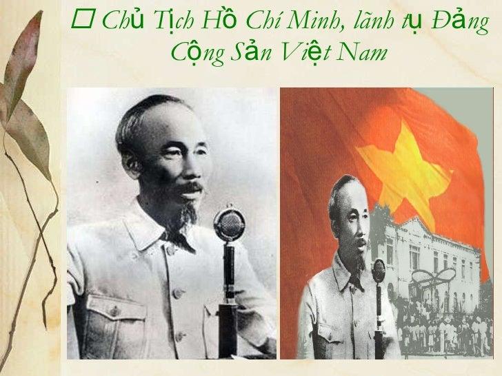    Chủ Tịch Hồ Chí Minh, lãnh tụ Đảng Cộng Sản Việt Nam