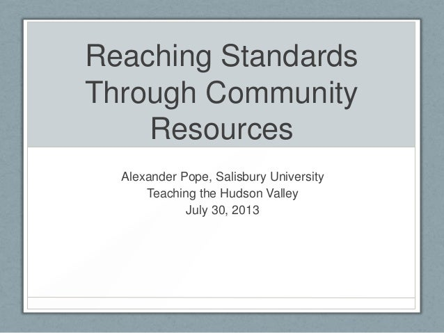 Reaching Standards Through Community Resources Alexander Pope, Salisbury University Teaching the Hudson Valley July 30, 20...