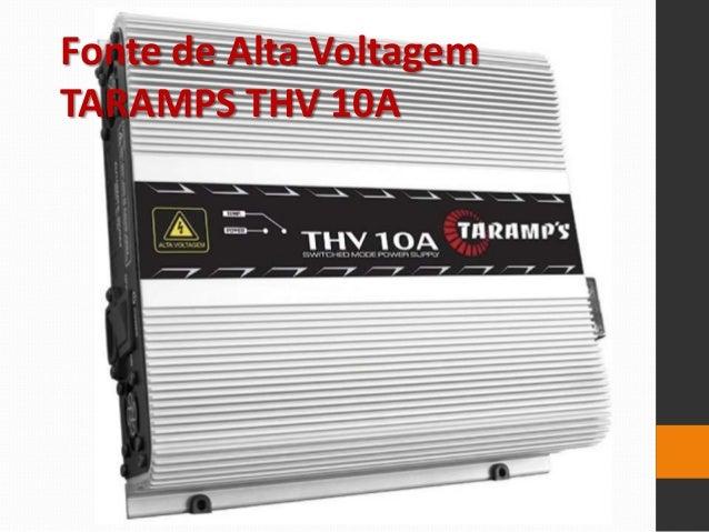 Fonte de Alta Voltagem TARAMPS THV 10A