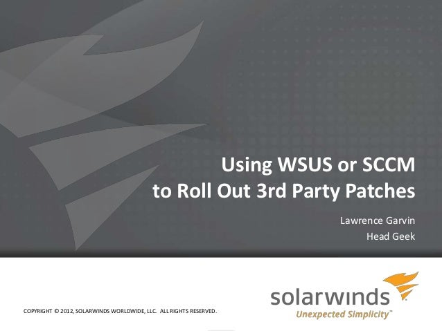 Using WSUS or SCCM                                           to Roll Out 3rd Party Patches                                ...