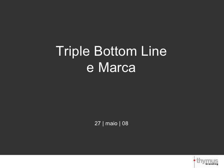 Triple Bottom Line e Marca 27 | maio | 08