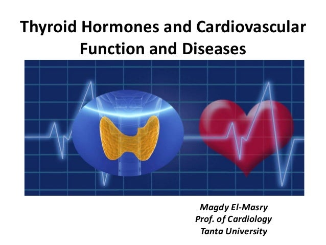 Thyroid Hormones and Cardiovascular Function and Diseases Magdy El-Masry Prof. of Cardiology Tanta University