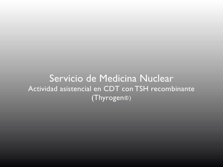Servicio de Medicina Nuclear Actividad asistencial en CDT con TSH recombinante                      (Thyrogen®)