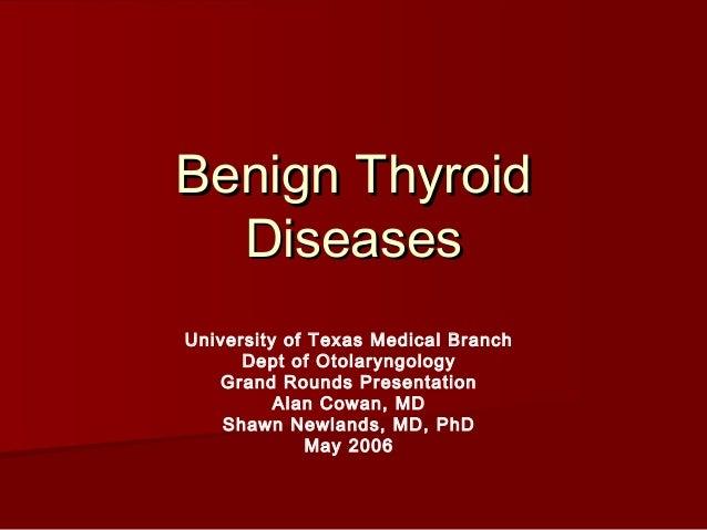 Benign ThyroidBenign ThyroidDiseasesDiseasesUniversity of Texas Medical BranchDept of OtolaryngologyGrand Rounds Presentat...