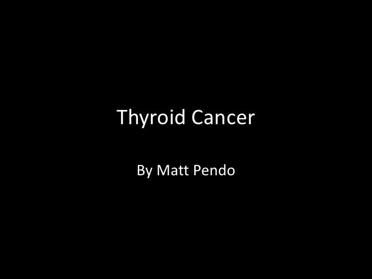Thyroid Cancer<br />By Matt Pendo<br />