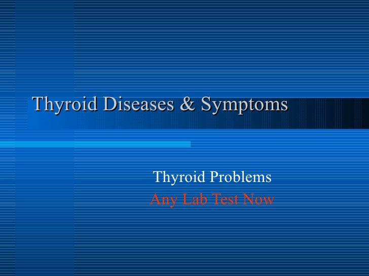 Thyroid Diseases & Symptoms  Thyroid Problems Any Lab Test Now