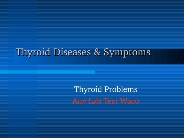 ThyroidDiseases&SymptomsThyroidDiseases&Symptoms ThyroidProblems AnyLabTestWaco