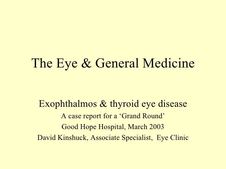The Eye & General Medicine Exophthalmos & thyroid eye disease       A case report for a 'Grand Round'       Good Hope Hosp...