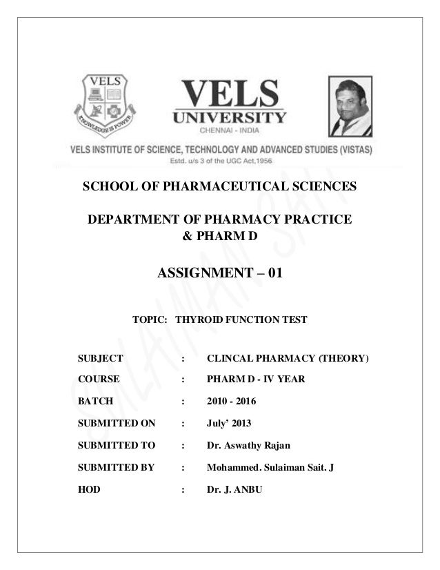 SCHOOL OF PHARMACEUTICAL SCIENCES DEPARTMENT OF PHARMACY PRACTICE & PHARM D ASSIGNMENT – 01 TOPIC: THYROID FUNCTION TEST S...
