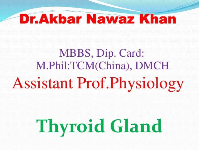 MBBS, Dip. Card: M.Phil:TCM(China), DMCH Assistant Prof.Physiology Thyroid Gland