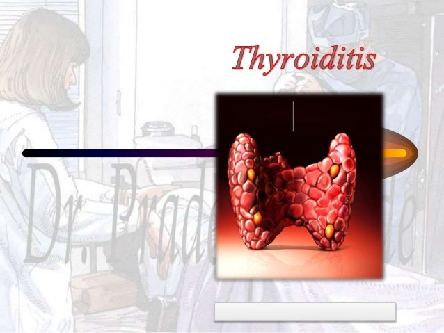 • Thyroiditis is a group of disorders that all cause thyroidal inflammation. • The clinical picture varies from hyper to h...