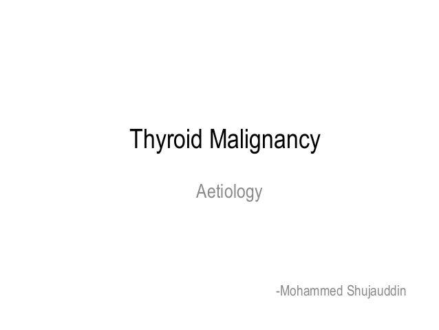 Thyroid Malignancy Aetiology  -Mohammed Shujauddin