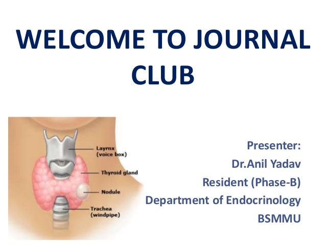 Presenter: Dr.Anil Yadav Resident (Phase-B) Department of Endocrinology BSMMU WELCOME TO JOURNAL CLUB