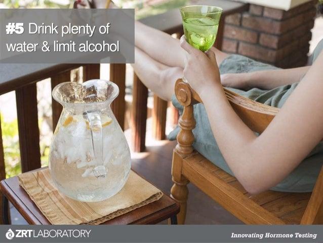 #5 Drink plenty of water & limit alcohol