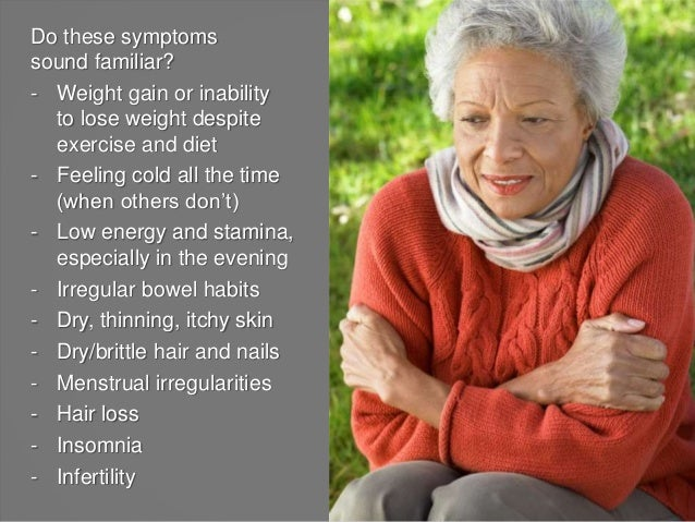 Do these symptoms sound familiar? - Weight gain or inability to lose weight despite exercise and diet - Feeling cold all t...
