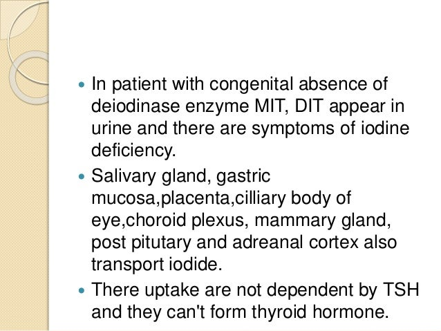  In patient with congenital absence of deiodinase enzyme MIT, DIT appear in urine and there are symptoms of iodine defici...