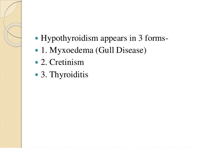 Myxoedema (Gull Disease)  hypothyroidism developing in adults, deposition of excess mucoprotein in skin of forearm, Leg, ...