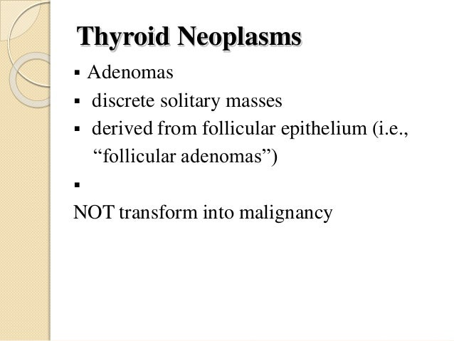  Usually present as unilateral painless mass  Take up less radioactive iodine compared to normal thyroid parenchymal cel...