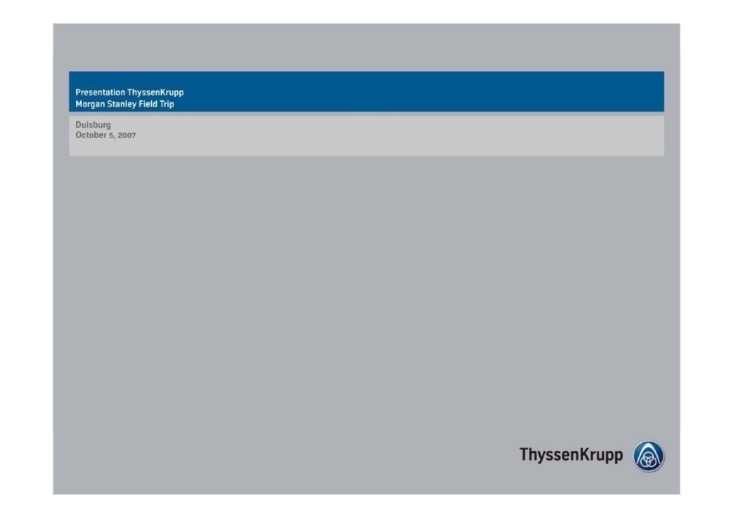Presentation ThyssenKrupp, Morgan Stanley Field Trip, October 5, 2007   0     ThyssenKrupp