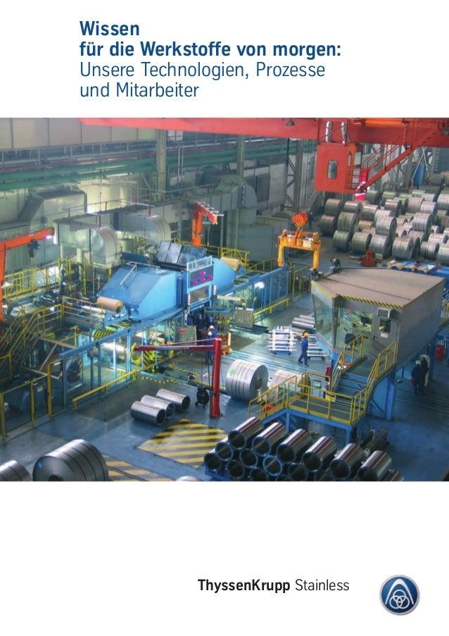 ThyssenKrupp Stainless Wissen für die Werkstoffe von morgen: Unsere Technologien, Prozesse und Mitarbeiter