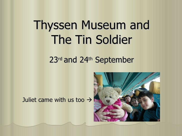 Thyssen Museum and The Tin Soldier 23 rd  and 24 th  September Juliet came with us too  