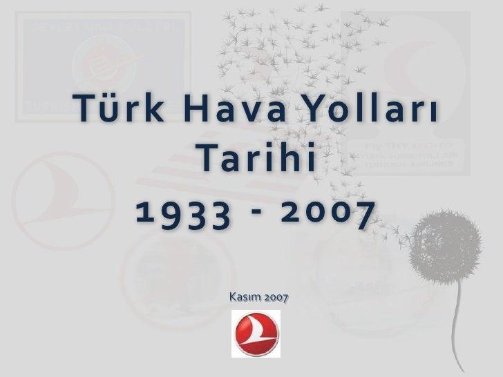 Türk Hava Yolları      Tarihi    1933 - 2007        Kasım 2007