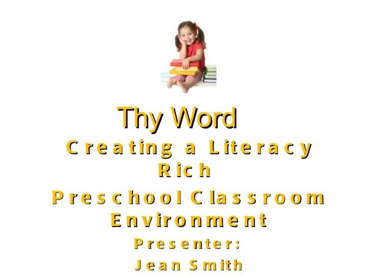 Thy   Word <ul><ul><li>Creating a Literacy Rich  </li></ul></ul><ul><ul><li>Preschool Classroom Environment </li></ul></ul...