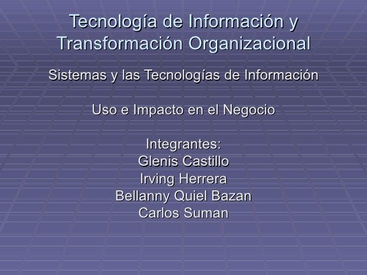 Tecnología de Información y Transformación Organizacional Sistemas y las Tecnologías de Información Uso e Impacto en el Ne...