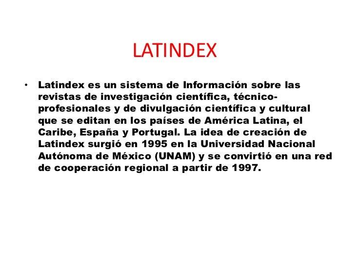 LATINDEX<br />Latindex es un sistema de Información sobre las revistas de investigación científica, técnico-profesionales ...