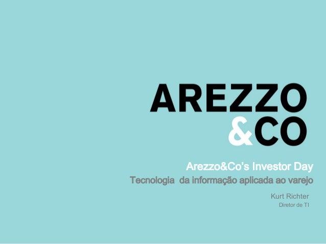 1 Arezzo&Co's Investor Day Tecnologia da informação aplicada ao varejo Kurt Richter Diretor de TI