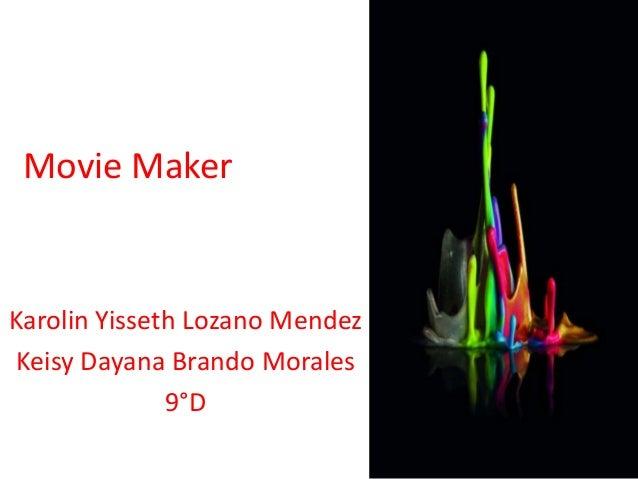 Movie Maker Karolin Yisseth Lozano Mendez Keisy Dayana Brando Morales 9°D