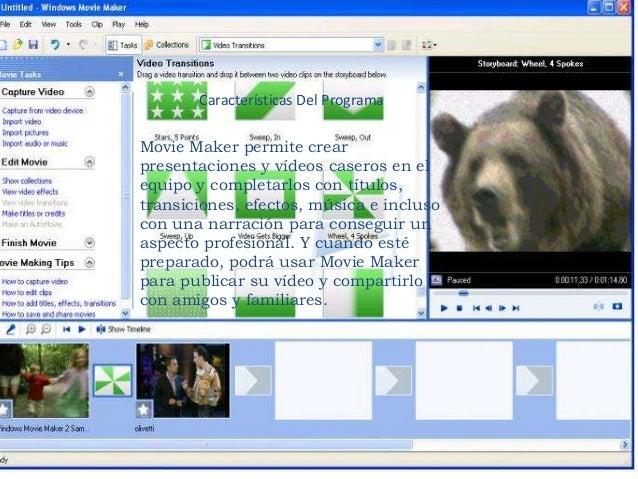 Características Del Programa Movie Maker permite crear presentaciones y vídeos caseros en el equipo y completarlos con tít...