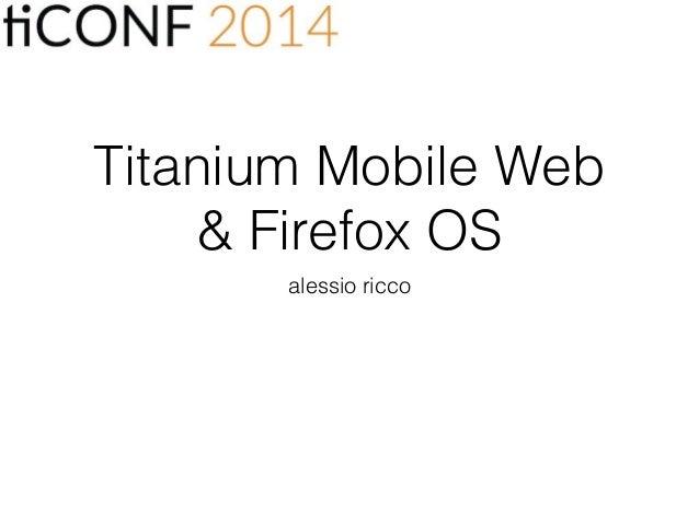 Titanium Mobile Web & Firefox OS alessio ricco