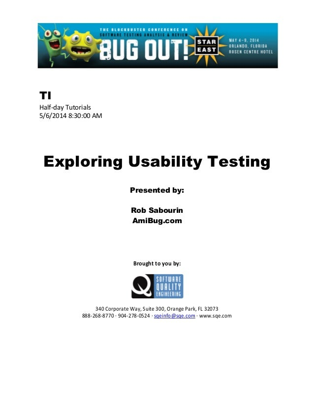 TI Half-day Tutorials 5/6/2014 8:30:00 AM Exploring Usability Testing Presented by: Rob Sabourin AmiBug.com Brought to you...