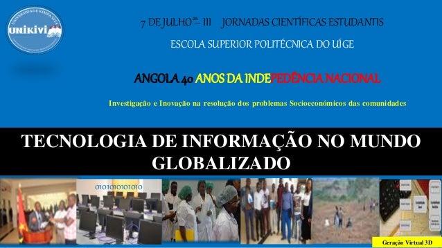 7 DE JULHO – III JORNADAS CIENTÍFICAS ESTUDANTIS ESCOLA SUPERIOR POLITÉCNICA DO UÍGE Investigação e Inovação na resolução ...