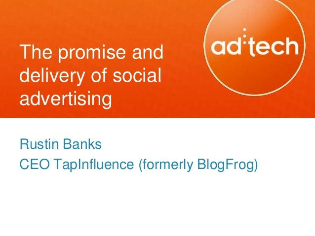 The promise anddelivery of socialadvertisingRustin BanksCEO TapInfluence (formerly BlogFrog)