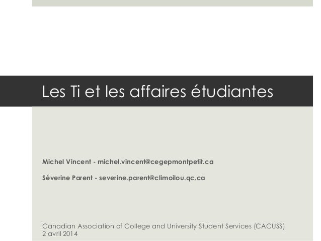 Les Ti et les affaires étudiantes Michel Vincent - michel.vincent@cegepmontpetit.ca Séverine Parent - severine.parent@clim...
