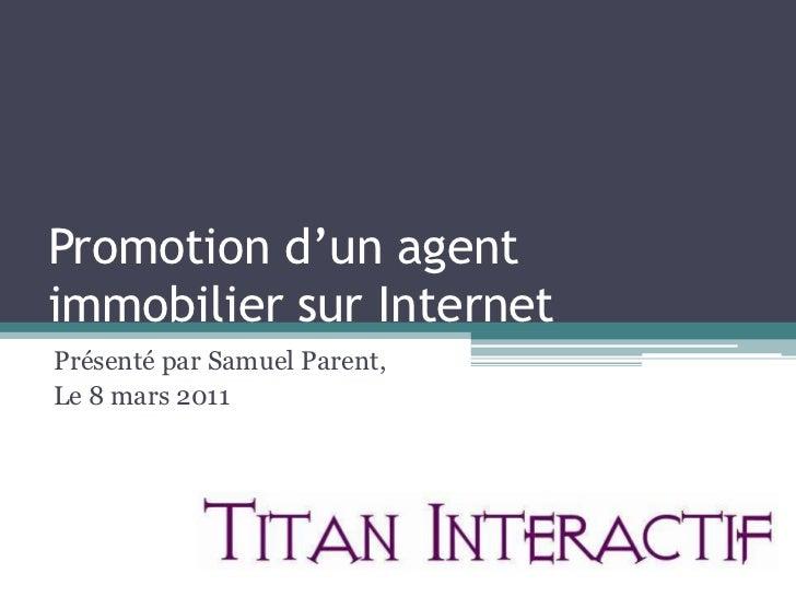 Promotion d'un agent immobilier sur Internet<br />Présenté par Samuel Parent,<br />Le 8 mars 2011<br />